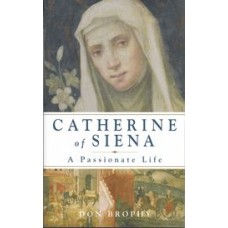 Catherine of Siena A Passionate Life