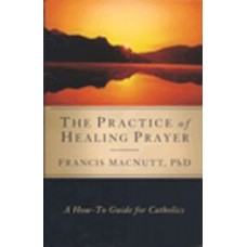 Practice of Healing Prayer, The